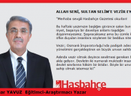 ALLAH SENİ, SULTAN SELİM'E VEZİR EYLESİN